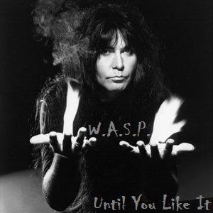 W.A.S.P. - Until You Like It (2016) MP3